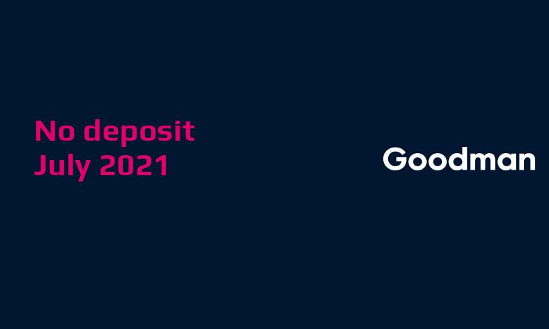 Latest no deposit bonus from Goodman July 2021